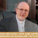 PAUSA PARA REFLEXÃO | DOM JOSÉ ANTÔNIO PERUZZO | NOSSA SENHORA DE GUADALUPE | 16/12/2017