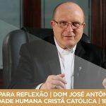 PAUSA PARA REFLEXÃO | DOM JOSÉ ANTÔNIO PERUZZO | IDENTIDADE HUMANA CRISTÃ CATÓLICA | 18/12/2017